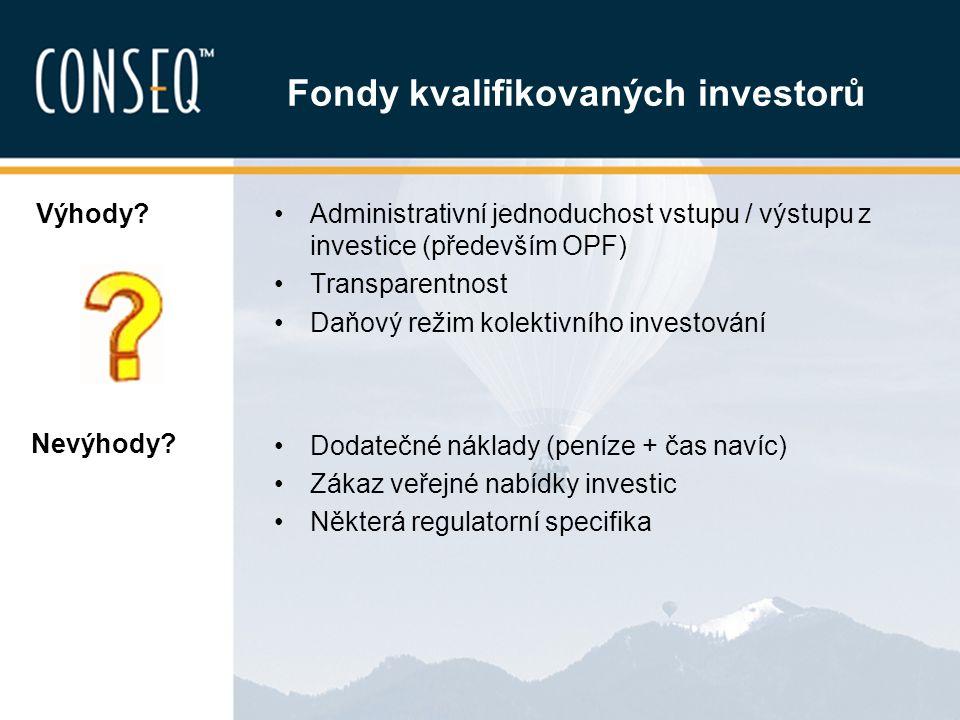 Administrativní jednoduchost vstupu / výstupu z investice (především OPF) Transparentnost Daňový režim kolektivního investování Dodatečné náklady (pen