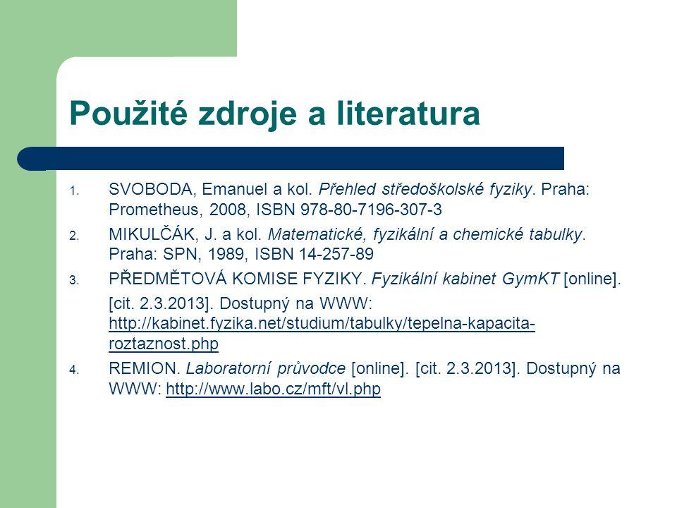 Použité zdroje a literatura 1. SVOBODA, Emanuel a kol. Přehled středoškolské fyziky. Praha: Prometheus, 2008, ISBN 978-80-7196-307-3 2. MIKULČÁK, J. a