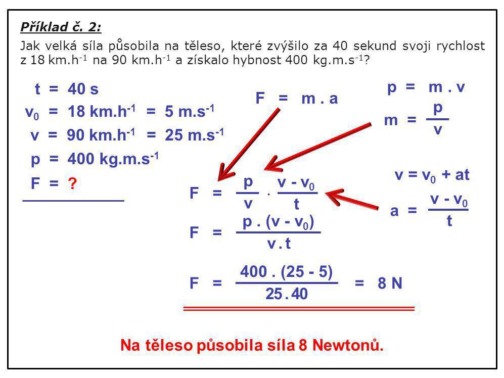 Příklad č. 2: Jak velká síla působila na těleso, které zvýšilo za 40 sekund svoji rychlost z18km.h -1 na 90 km.h -1 a získalo hybnost 400 kg.m.s -1