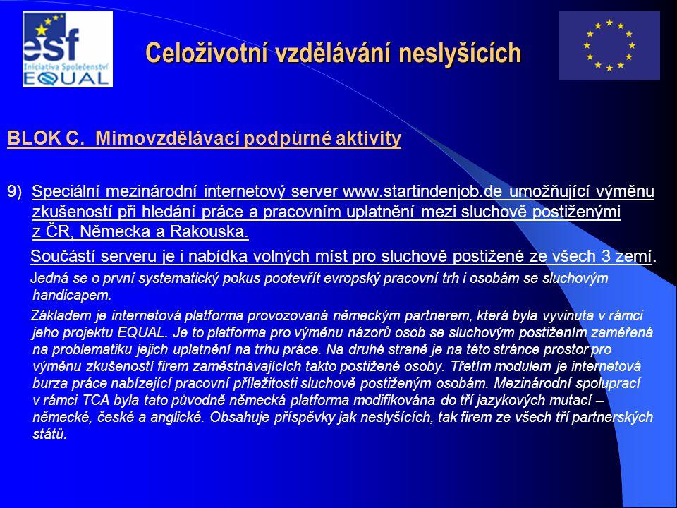 Celoživotní vzdělávání neslyšících BLOK C. Mimovzdělávací podpůrné aktivity 9) Speciální mezinárodní internetový server www.startindenjob.de umožňujíc