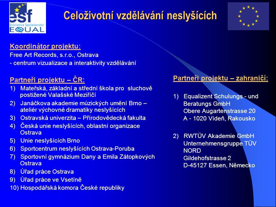 Celoživotní vzdělávání neslyšících Koordinátor projektu: Free Art Records, s.r.o., Ostrava - centrum vizualizace a interaktivity vzdělávání Partneři p