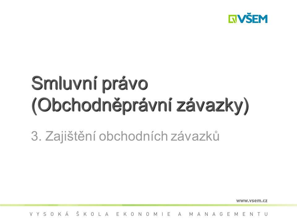 Smluvní právo (Obchodněprávní závazky) 3. Zajištění obchodních závazků