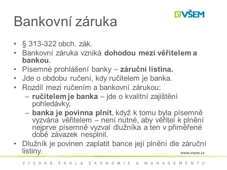 Bankovní záruka § 313-322 obch. zák. Bankovní záruka vzniká dohodou mezi věřitelem a bankou.