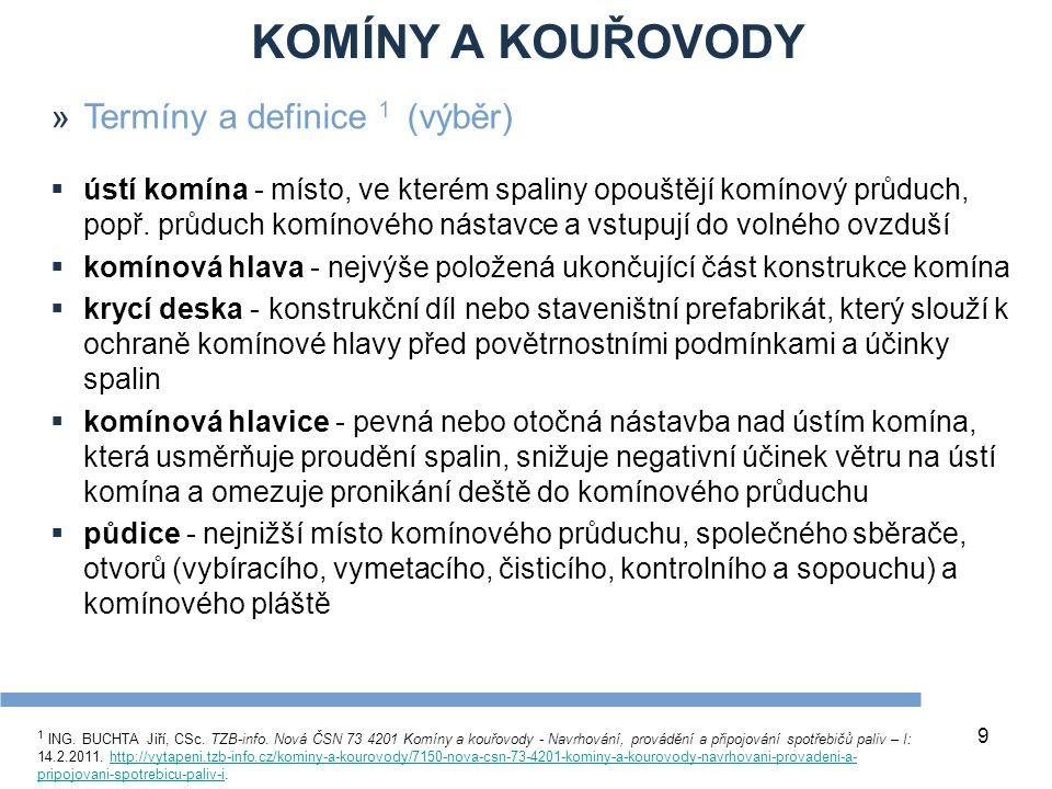 KOMÍNY A KOUŘOVODY 9 »Termíny a definice 1 (výběr)  ústí komína - místo, ve kterém spaliny opouštějí komínový průduch, popř.