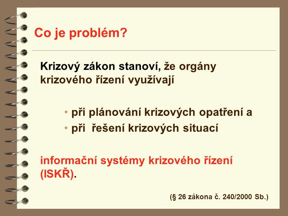 Co je problém? Krizový zákon stanoví, že orgány krizového řízení využívají při plánování krizových opatření a při řešení krizových situací informační