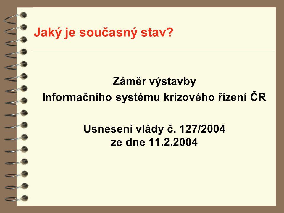 Jaký je současný stav? Záměr výstavby Informačního systému krizového řízení ČR Usnesení vlády č. 127/2004 ze dne 11.2.2004