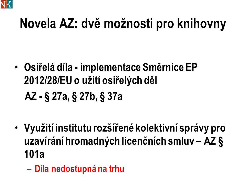 Novela AZ: dvě možnosti pro knihovny Osiřelá díla - implementace Směrnice EP 2012/28/EU o užití osiřelých děl AZ - § 27a, § 27b, § 37a Využití institutu rozšířené kolektivní správy pro uzavírání hromadných licenčních smluv – AZ § 101a – Díla nedostupná na trhu