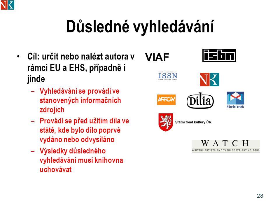 Důsledné vyhledávání Cíl: určit nebo nalézt autora v rámci EU a EHS, případně i jinde – Vyhledávání se provádí ve stanovených informačních zdrojích – Provádí se před užitím díla ve státě, kde bylo dílo poprvé vydáno nebo odvysíláno – Výsledky důsledného vyhledávání musí knihovna uchovávat VIAF 28
