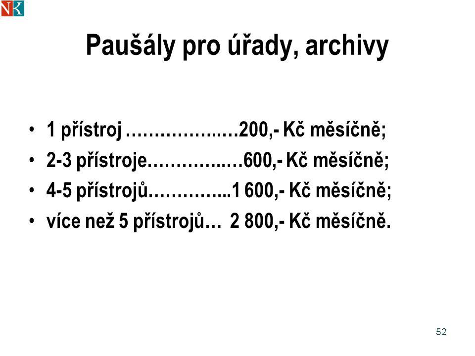 Paušály pro úřady, archivy 1 přístroj ……………..…200,- Kč měsíčně; 2-3 přístroje…………..…600,- Kč měsíčně; 4-5 přístrojů…………...1 600,- Kč měsíčně; více než 5 přístrojů… 2 800,- Kč měsíčně.