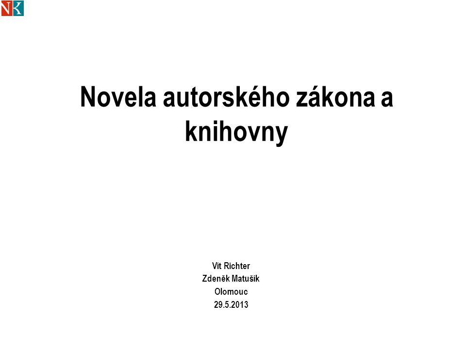 Novela autorského zákona a knihovny Vít Richter Zdeněk Matušík Olomouc 29.5.2013