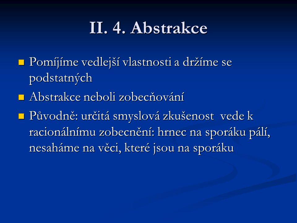 II. 4. Abstrakce Pomíjíme vedlejší vlastnosti a držíme se podstatných Pomíjíme vedlejší vlastnosti a držíme se podstatných Abstrakce neboli zobecňován