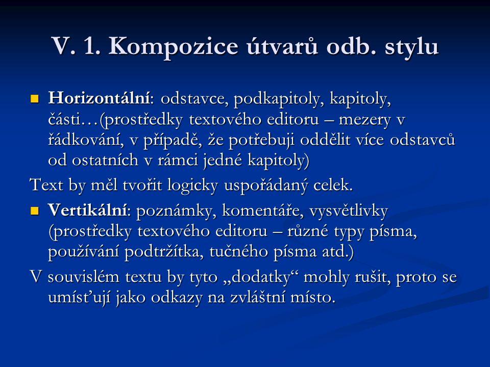 V. 1. Kompozice útvarů odb. stylu Horizontální: odstavce, podkapitoly, kapitoly, části…(prostředky textového editoru – mezery v řádkování, v případě,