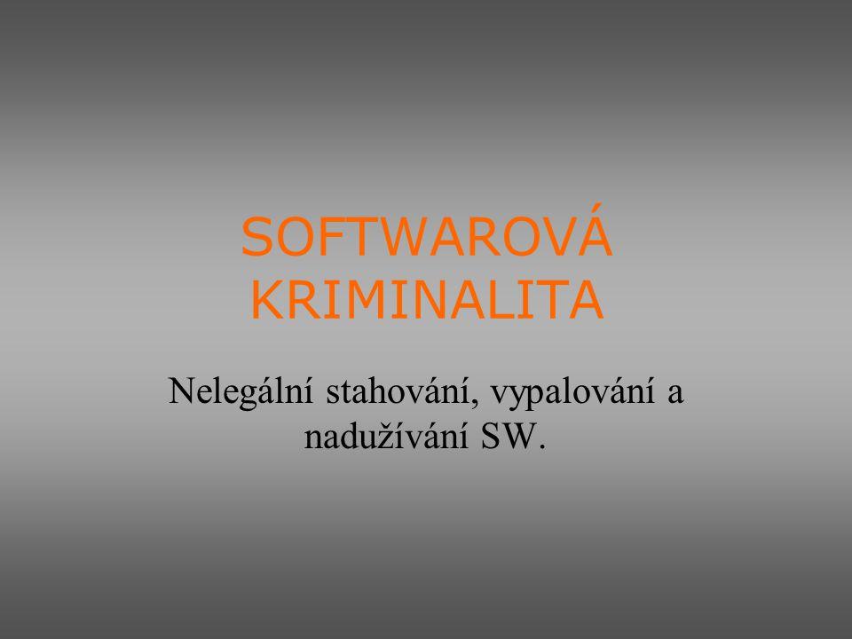 Softwarová kriminalita V dnešní době se již nejedná jenom o nelegální přepalování CD, ale i nelegální stahování a tzv.