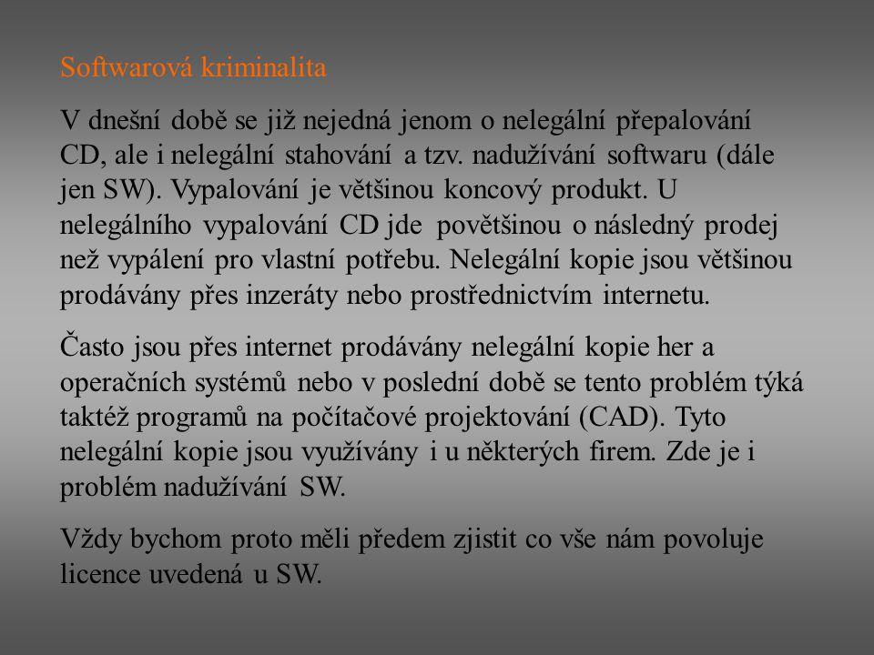 Softwarová kriminalita V dnešní době se již nejedná jenom o nelegální přepalování CD, ale i nelegální stahování a tzv. nadužívání softwaru (dále jen S