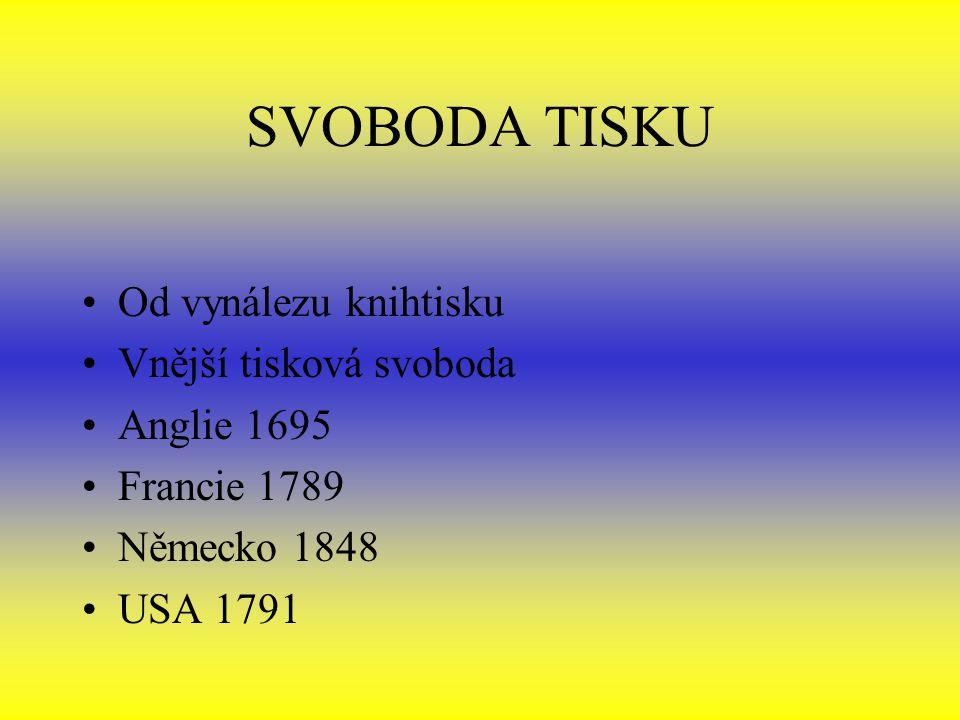 SVOBODA TISKU Od vynálezu knihtisku Vnější tisková svoboda Anglie 1695 Francie 1789 Německo 1848 USA 1791