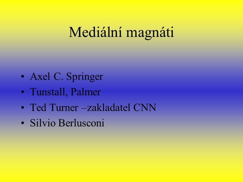 Mediální magnáti Axel C. Springer Tunstall, Palmer Ted Turner –zakladatel CNN Silvio Berlusconi