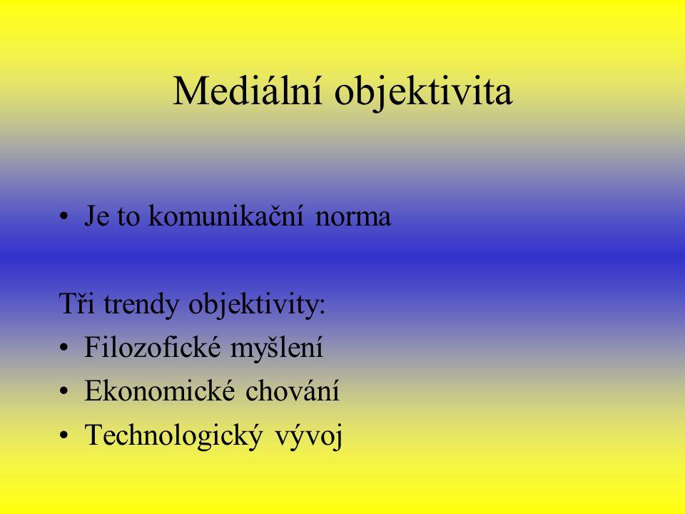 Mediální objektivita Je to komunikační norma Tři trendy objektivity: Filozofické myšlení Ekonomické chování Technologický vývoj