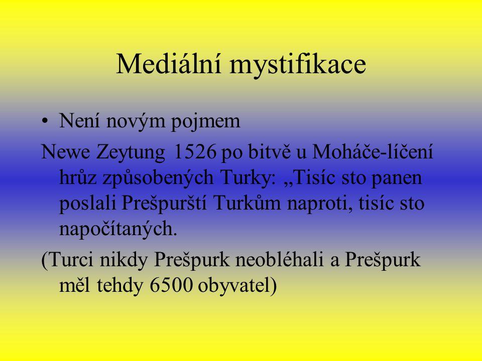 """Mediální mystifikace Není novým pojmem Newe Zeytung 1526 po bitvě u Moháče-líčení hrůz způsobených Turky: """"Tisíc sto panen poslali Prešpurští Turkům naproti, tisíc sto napočítaných."""