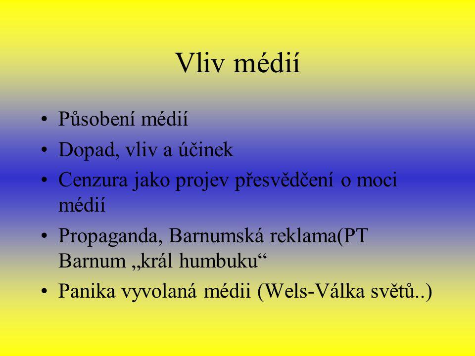 """Vliv médií Působení médií Dopad, vliv a účinek Cenzura jako projev přesvědčení o moci médií Propaganda, Barnumská reklama(PT Barnum """"král humbuku"""" Pan"""