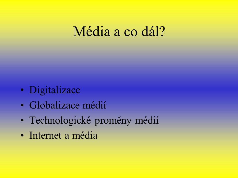 Média a co dál? Digitalizace Globalizace médií Technologické proměny médií Internet a média