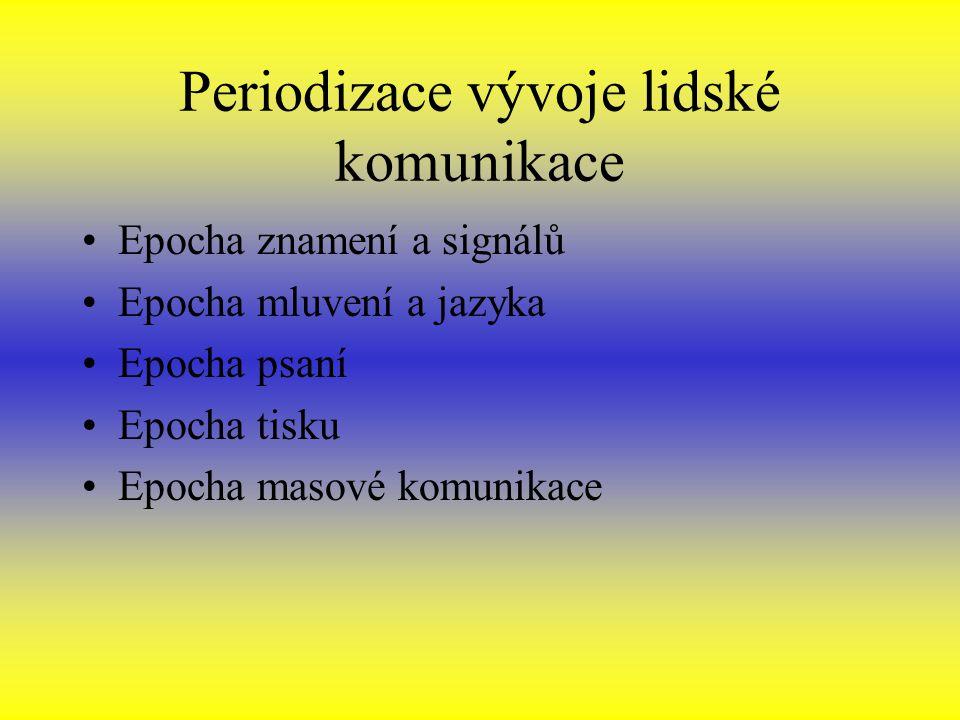 Periodizace vývoje lidské komunikace Epocha znamení a signálů Epocha mluvení a jazyka Epocha psaní Epocha tisku Epocha masové komunikace