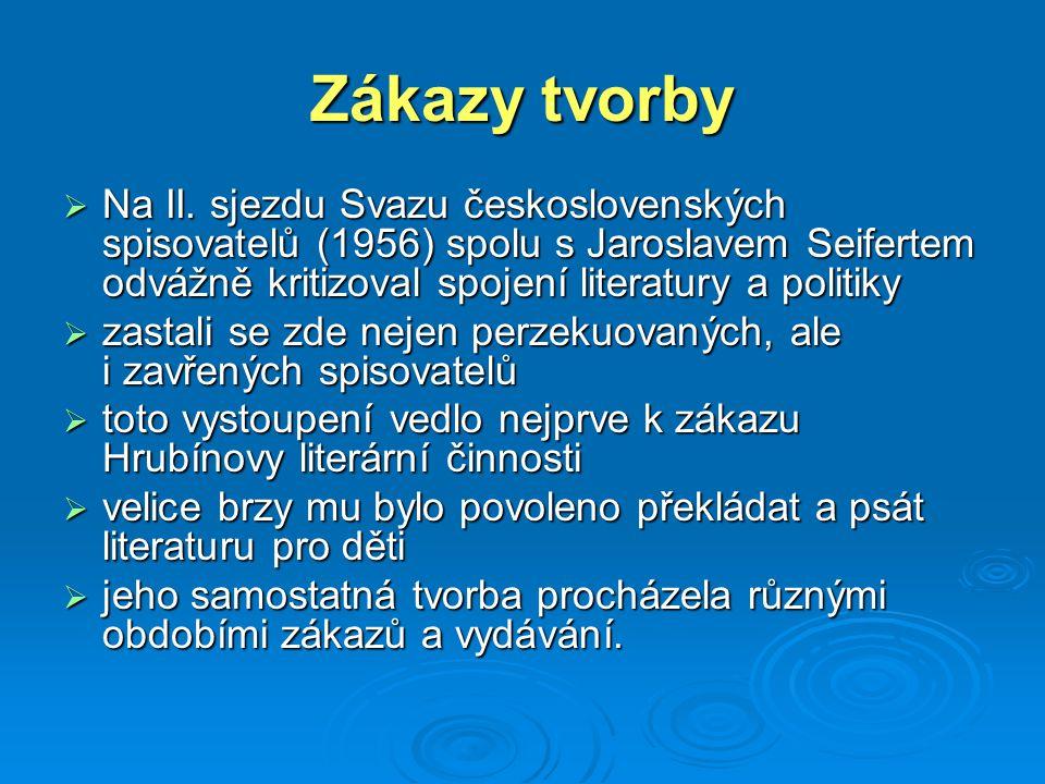Zákazy tvorby  Na II. sjezdu Svazu československých spisovatelů (1956) spolu s Jaroslavem Seifertem odvážně kritizoval spojení literatury a politiky