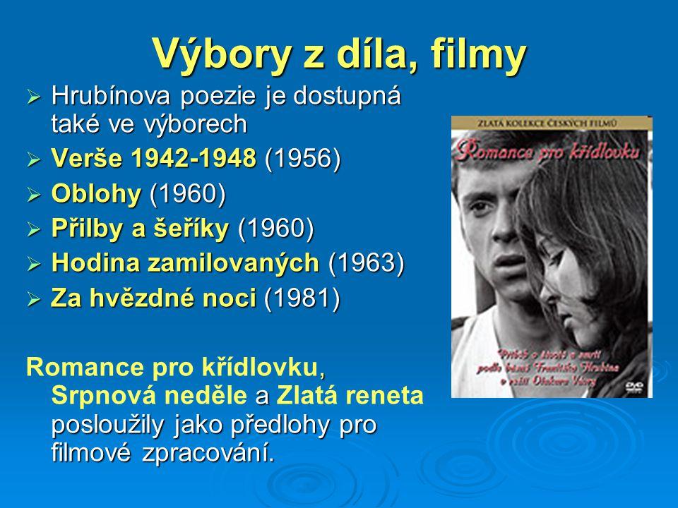 Výbory z díla, filmy  Hrubínova poezie je dostupná také ve výborech  Verše 1942-1948 (1956)  Oblohy (1960)  Přilby a šeříky (1960)  Hodina zamilo