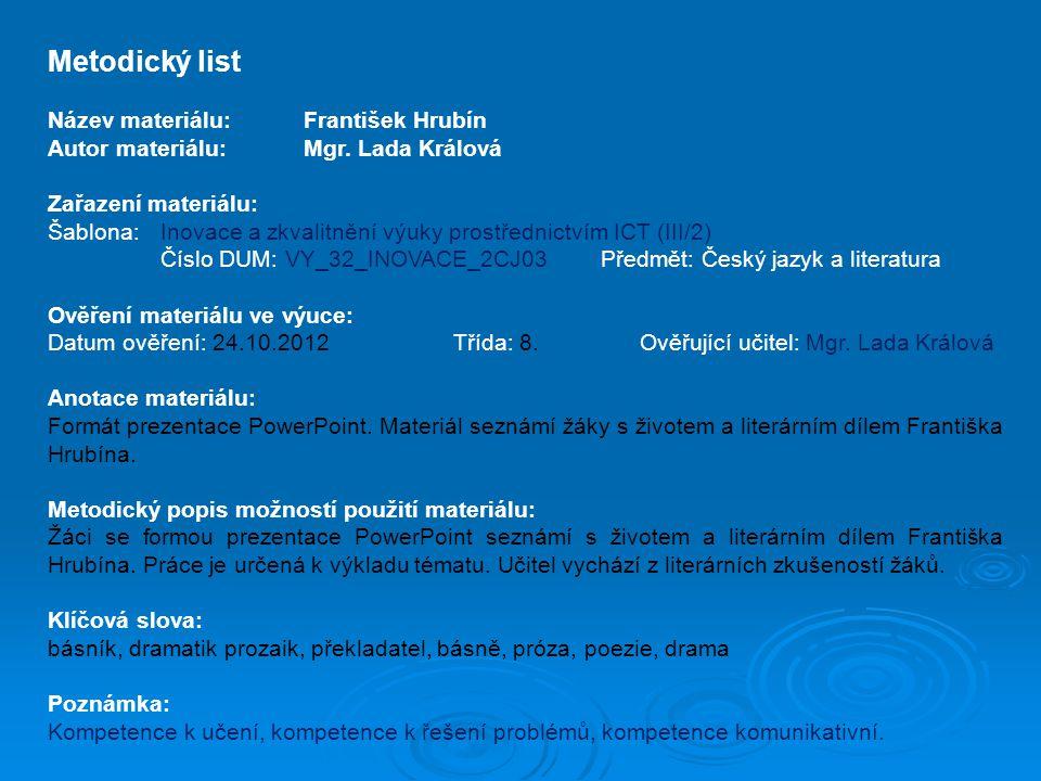 Metodický list Název materiálu:František Hrubín Autor materiálu:Mgr. Lada Králová Zařazení materiálu: Šablona:Inovace a zkvalitnění výuky prostřednict