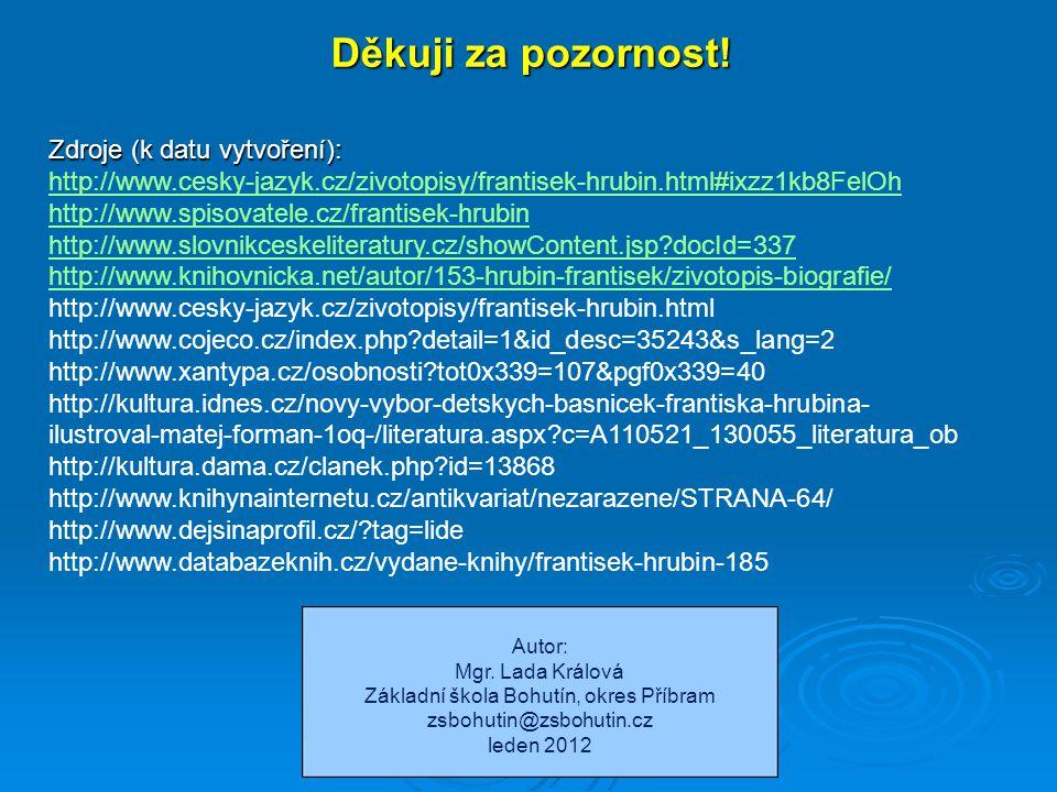 Děkuji za pozornost! Zdroje (k datu vytvoření): http://www.cesky-jazyk.cz/zivotopisy/frantisek-hrubin.html#ixzz1kb8FelOh http://www.spisovatele.cz/fra