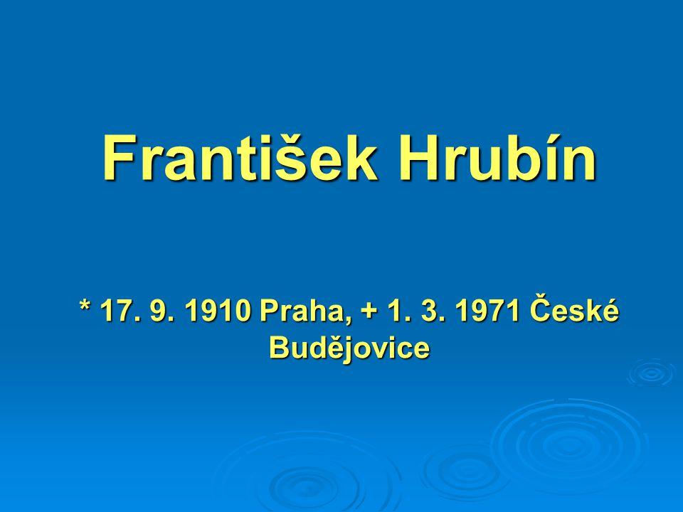 František Hrubín * 17. 9. 1910 Praha, + 1. 3. 1971 České Budějovice