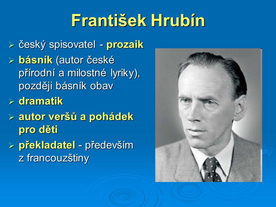 František Hrubín  český spisovatel - prozaik  básník (autor české přírodní a milostné lyriky), později básník obav  dramatik  autor veršů a poháde