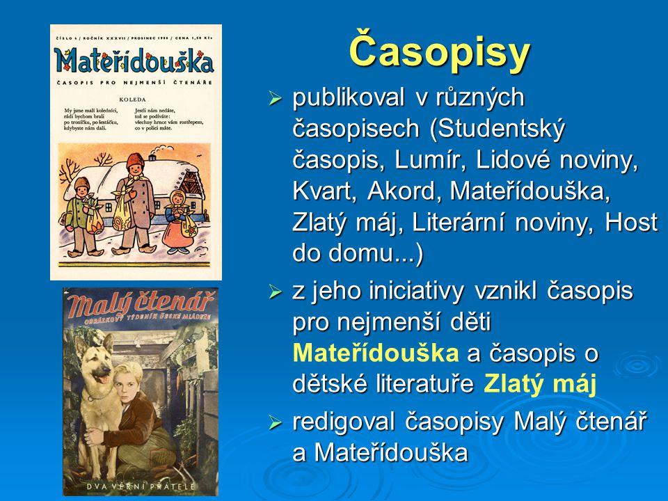 Časopisy  publikoval v různých časopisech (Studentský časopis, Lumír, Lidové noviny, Kvart, Akord, Mateřídouška, Zlatý máj, Literární noviny, Host do