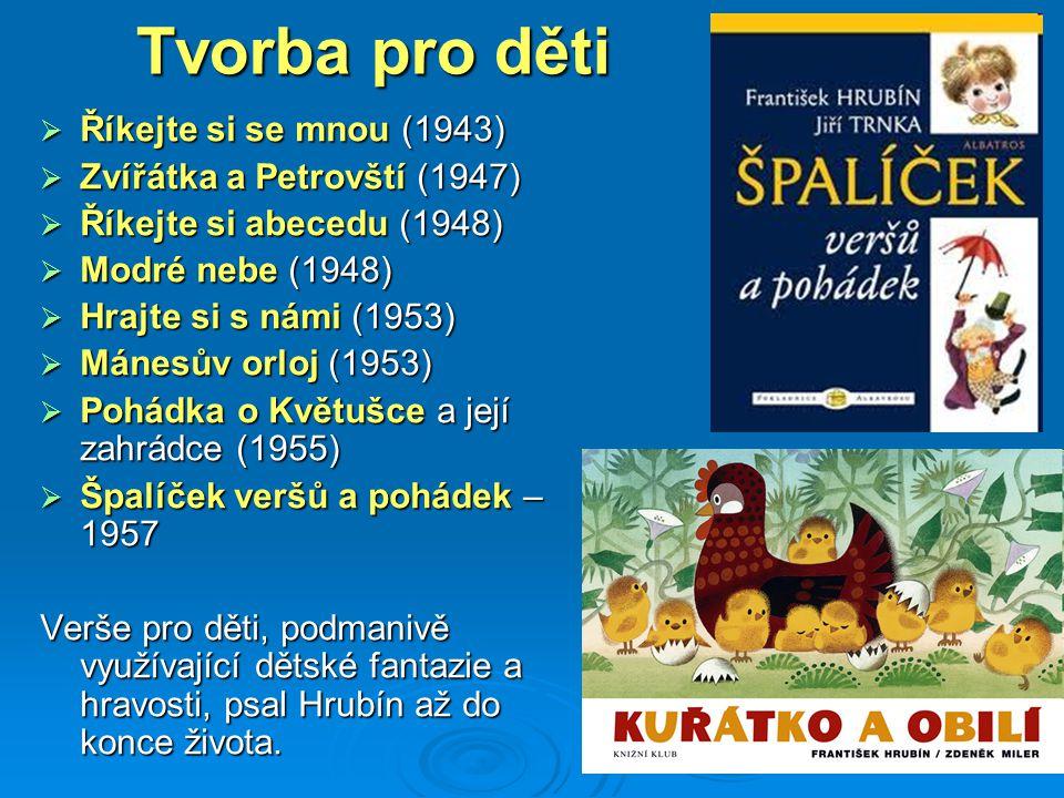 Tvorba pro děti  Říkejte si se mnou (1943)  Zvířátka a Petrovští (1947)  Říkejte si abecedu (1948)  Modré nebe (1948)  Hrajte si s námi (1953) 
