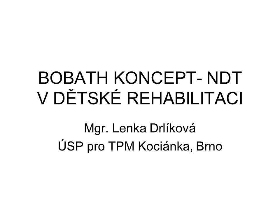 BOBATH KONCEPT- NDT V DĚTSKÉ REHABILITACI Mgr. Lenka Drlíková ÚSP pro TPM Kociánka, Brno