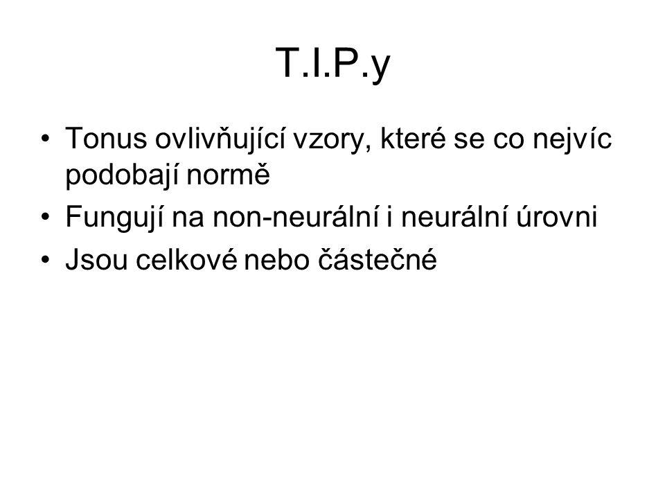 T.I.P.y Tonus ovlivňující vzory, které se co nejvíc podobají normě Fungují na non-neurální i neurální úrovni Jsou celkové nebo částečné