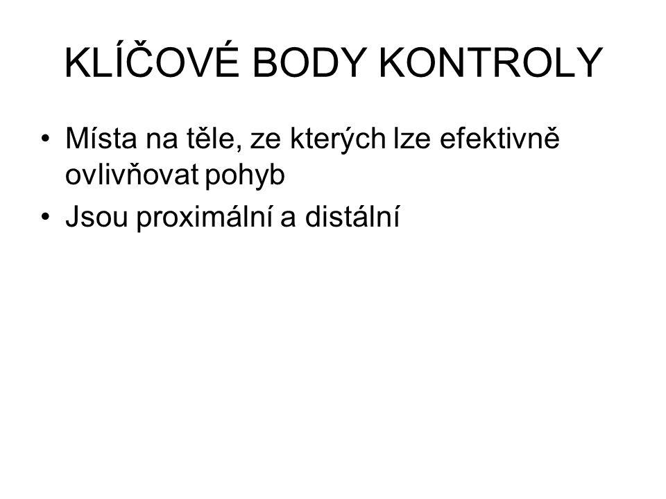 KLÍČOVÉ BODY KONTROLY Místa na těle, ze kterých lze efektivně ovlivňovat pohyb Jsou proximální a distální