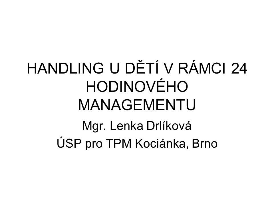 HANDLING U DĚTÍ V RÁMCI 24 HODINOVÉHO MANAGEMENTU Mgr. Lenka Drlíková ÚSP pro TPM Kociánka, Brno