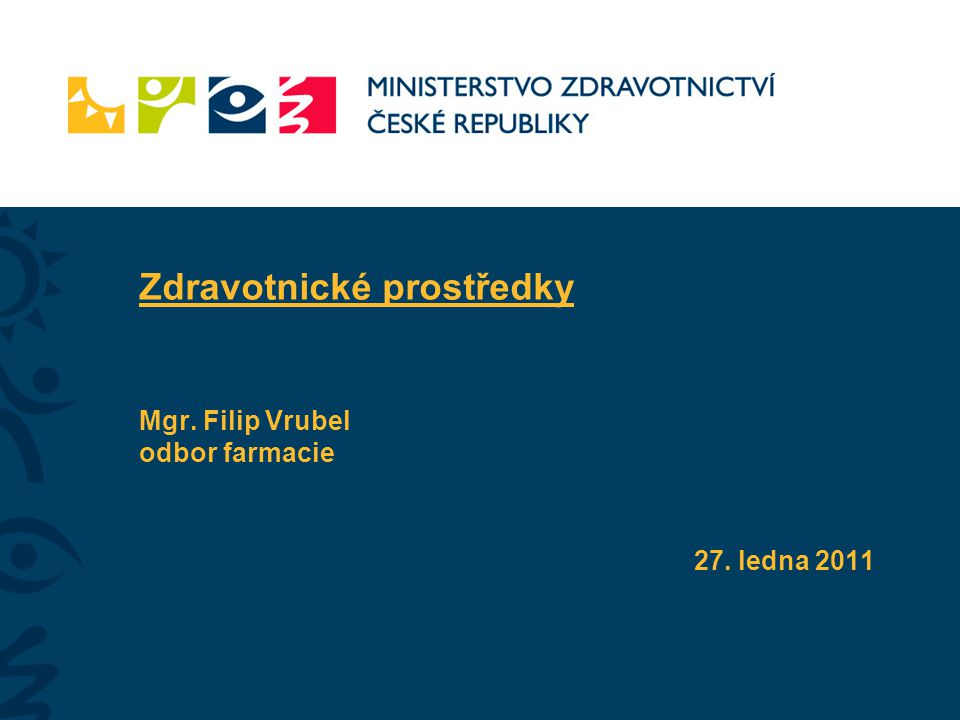 Zdravotnické prostředky Mgr. Filip Vrubel odbor farmacie 27. ledna 2011