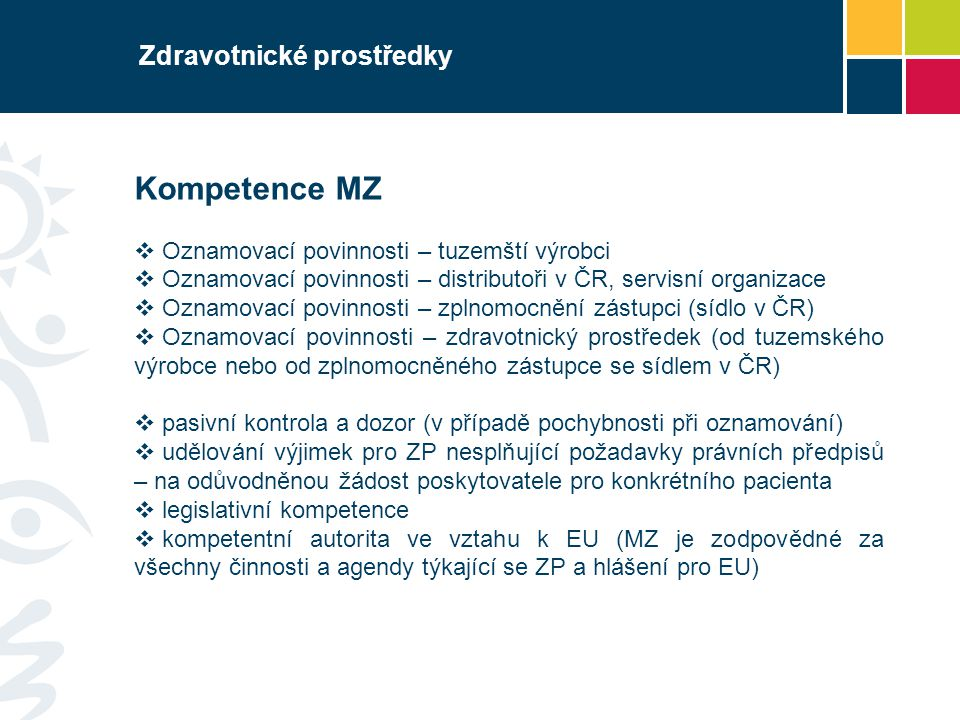 Zdravotnické prostředky Kompetence jiných orgánů  SÚKL Klinické zkoušky Nežádoucí příhody Komunikace s EU v dané oblasti  ÚNMZ Dohled nad notifikovanými osobami a CE certifikáty Komunikace s EU v dané oblasti  ČOI Dohled nad trhem (aktivní kontrola, stažení z trhu, jiné sankce, spolupráce se SÚKL v oblasti nežádoucích příhod)  ÚZIS Správa databáze údajů vznikajících na základě oznamovacích povinností