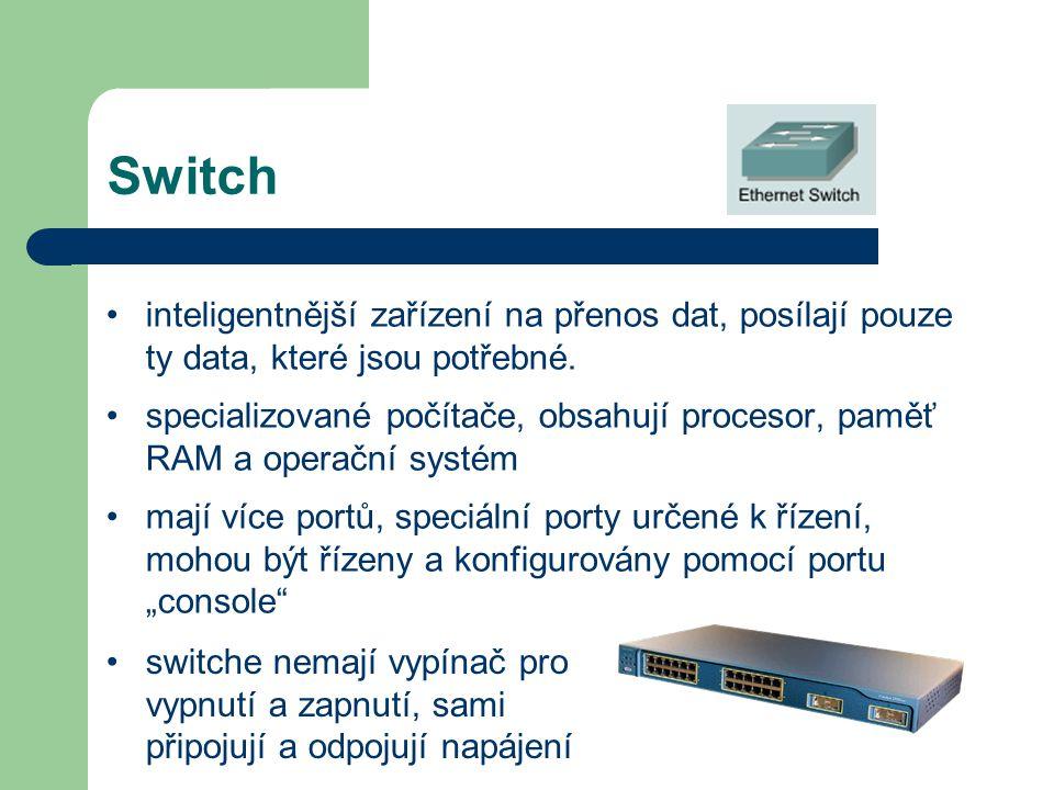 Switch inteligentnější zařízení na přenos dat, posílají pouze ty data, které jsou potřebné. specializované počítače, obsahují procesor, paměť RAM a op