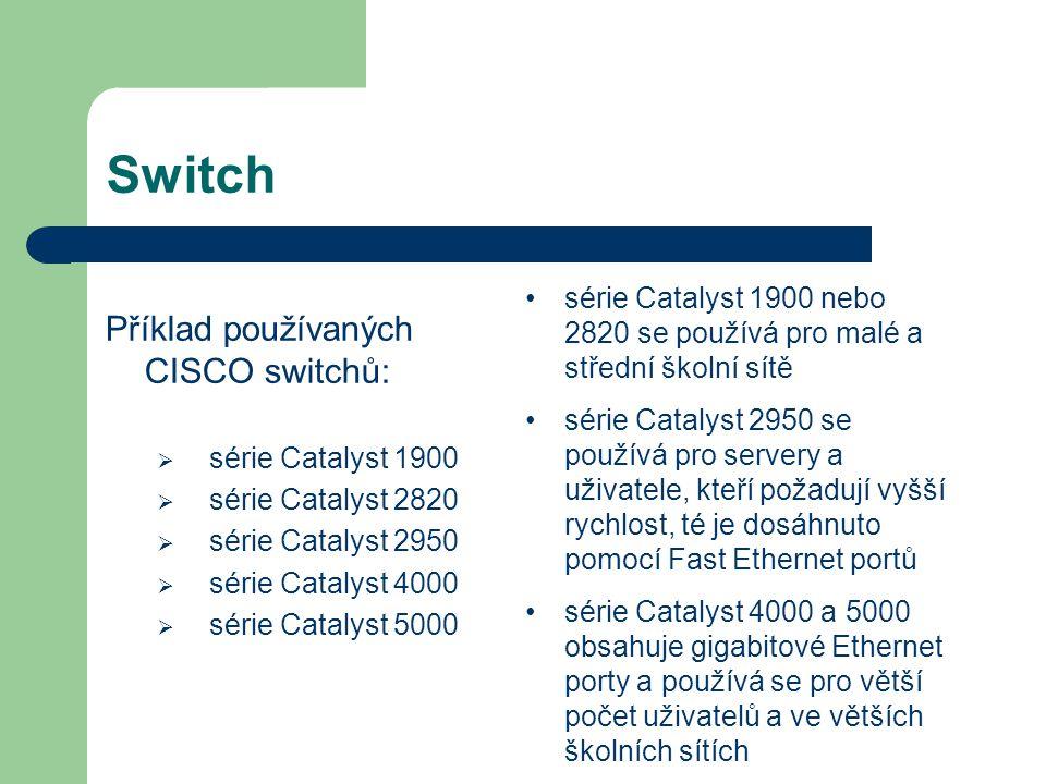 Switch Příklad používaných CISCO switchů:  série Catalyst 1900  série Catalyst 2820  série Catalyst 2950  série Catalyst 4000  série Catalyst 500