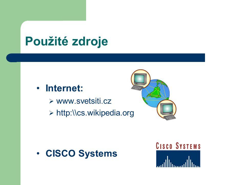 Použité zdroje Internet:  www.svetsiti.cz  http:\\cs.wikipedia.org CISCO Systems