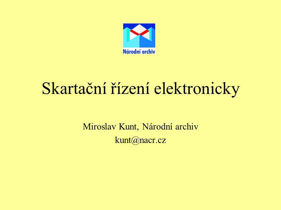 Skartační řízení elektronicky Miroslav Kunt, Národní archiv kunt@nacr.cz