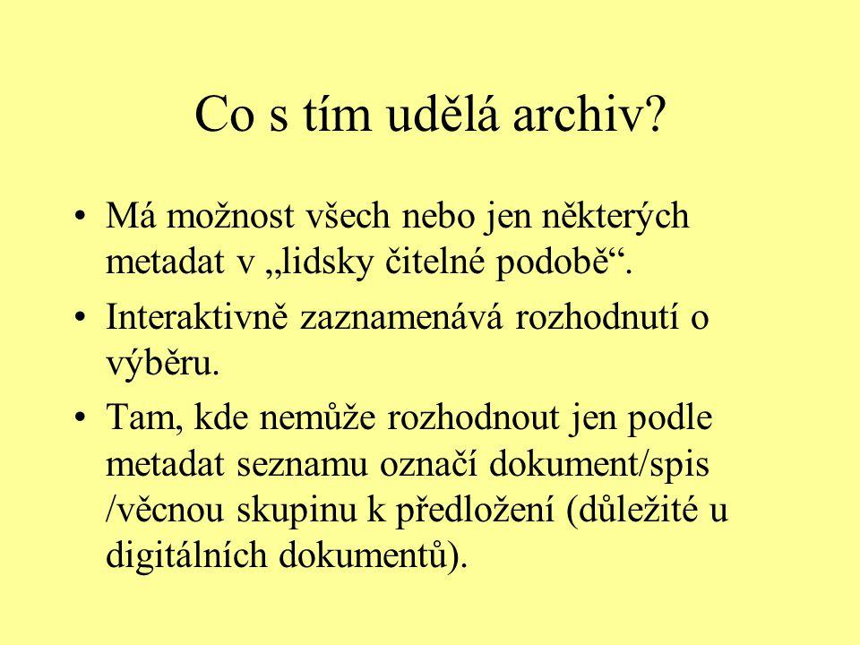"""Co s tím udělá archiv.Má možnost všech nebo jen některých metadat v """"lidsky čitelné podobě ."""