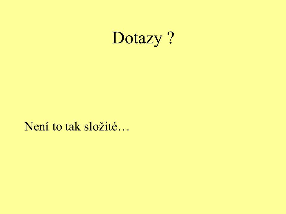 Dotazy ? Není to tak složité…