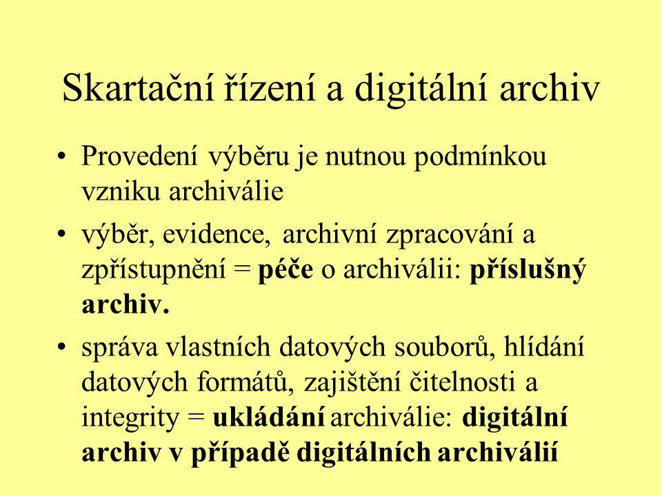 Skartační řízení a digitální archiv Provedení výběru je nutnou podmínkou vzniku archiválie výběr, evidence, archivní zpracování a zpřístupnění = péče o archiválii: příslušný archiv.