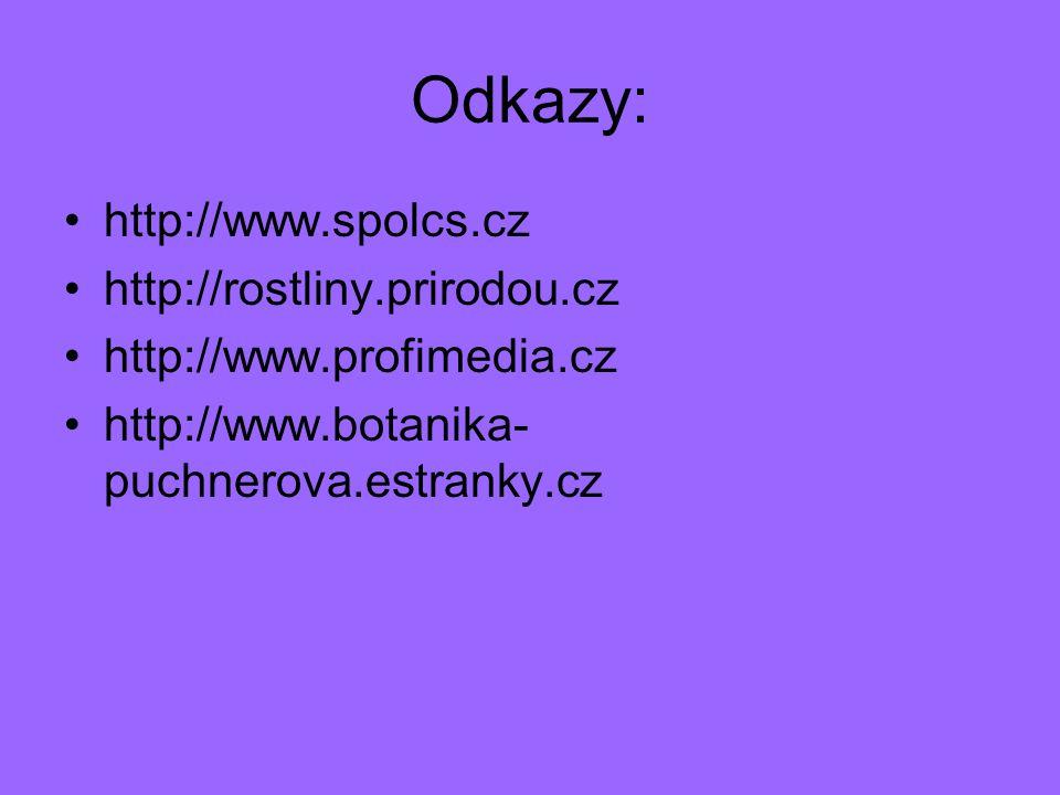 Odkazy: http://www.spolcs.cz http://rostliny.prirodou.cz http://www.profimedia.cz http://www.botanika- puchnerova.estranky.cz
