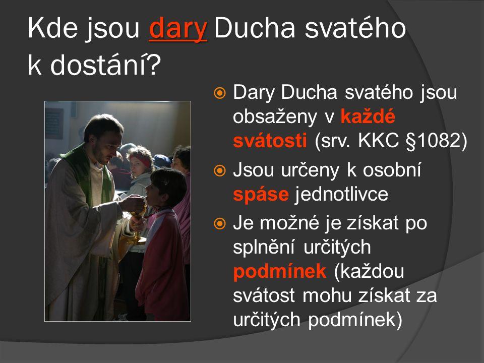 dary Kde jsou dary Ducha svatého k dostání?  Dary Ducha svatého jsou obsaženy v každé svátosti (srv. KKC §1082)  Jsou určeny k osobní spáse jednotli