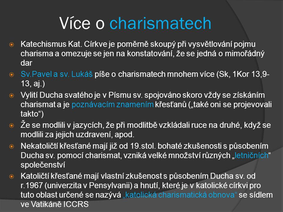 Více o charismatech  Katechismus Kat. Církve je poměrně skoupý při vysvětlování pojmu charisma a omezuje se jen na konstatování, že se jedná o mimořá