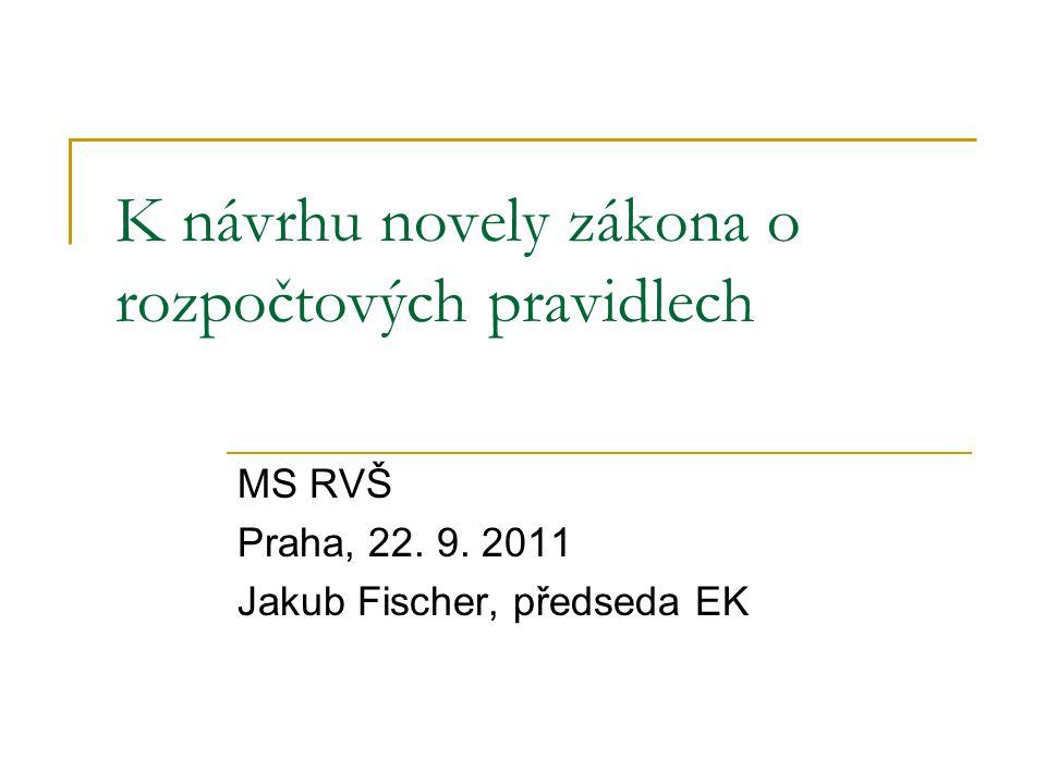 K návrhu novely zákona o rozpočtových pravidlech MS RVŠ Praha, 22. 9. 2011 Jakub Fischer, předseda EK